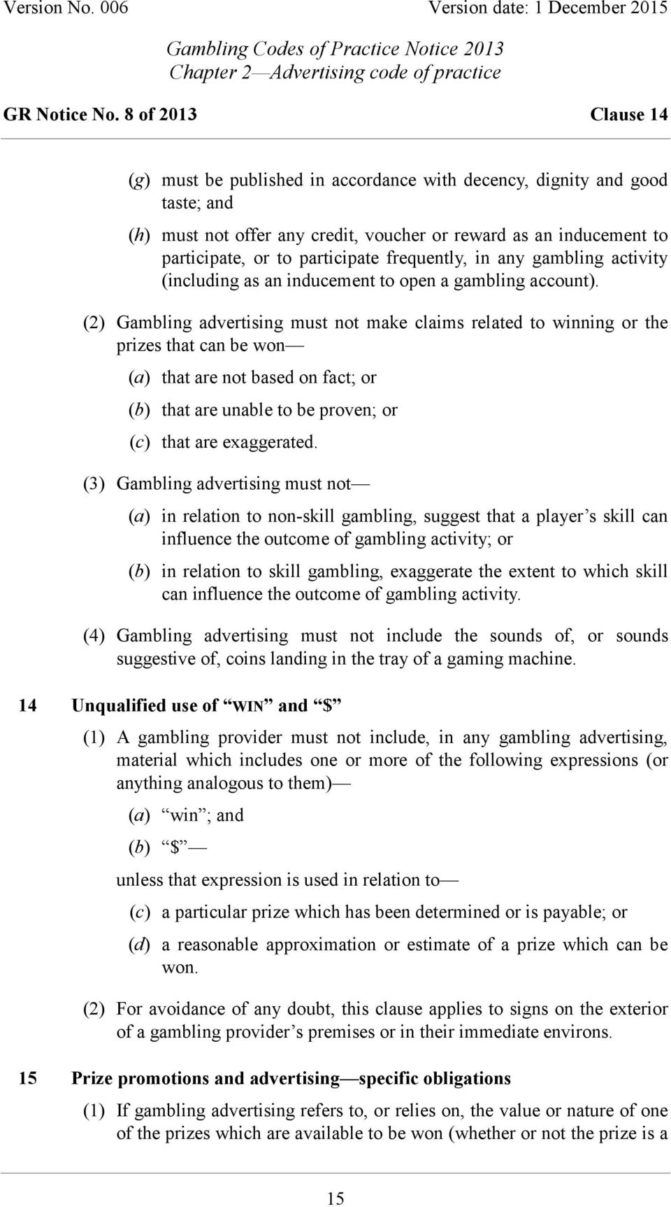 frequently, in any gambling activity (including as an inducement to open a gambling account).