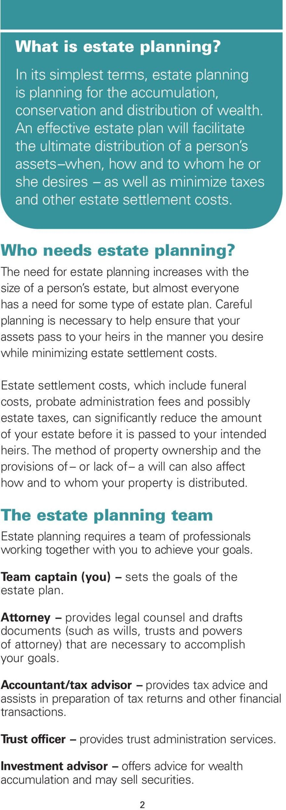 Who needs estate planning? The need for estate planning increases with the size of a person s estate, but almost everyone has a need for some type of estate plan.