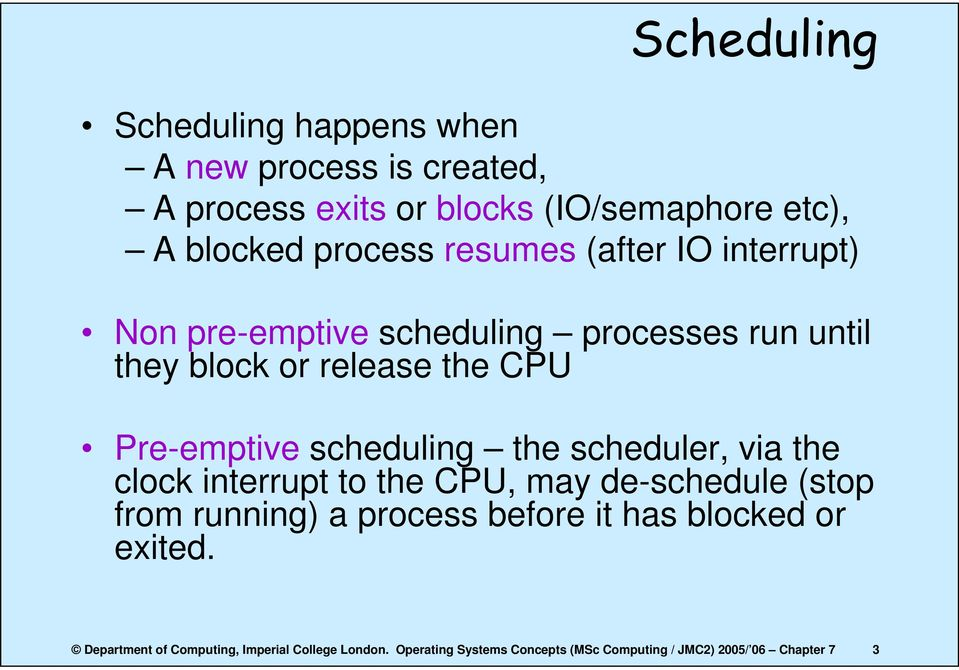 scheduling the scheduler, via the clock interrupt to the CPU, may de-schedule (stop from running) a process before it has