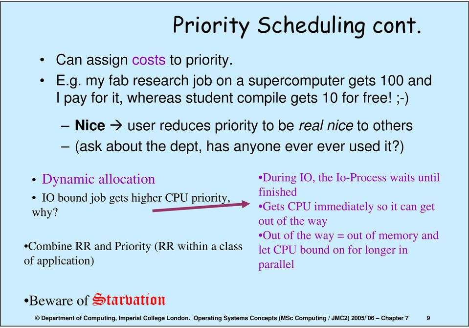 Combine RR and Priority (RR within a class of application) During IO, the Io-Process waits until finished Gets CPU immediately so it can get out of the way Out of the way = out