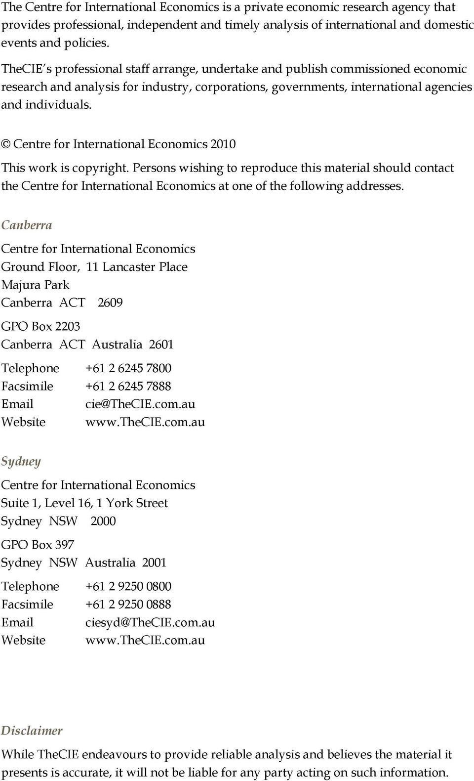 Centre for International Economics 2010 This work is copyright. Persons wishing to reproduce this material should contact the Centre for International Economics at one of the following addresses.