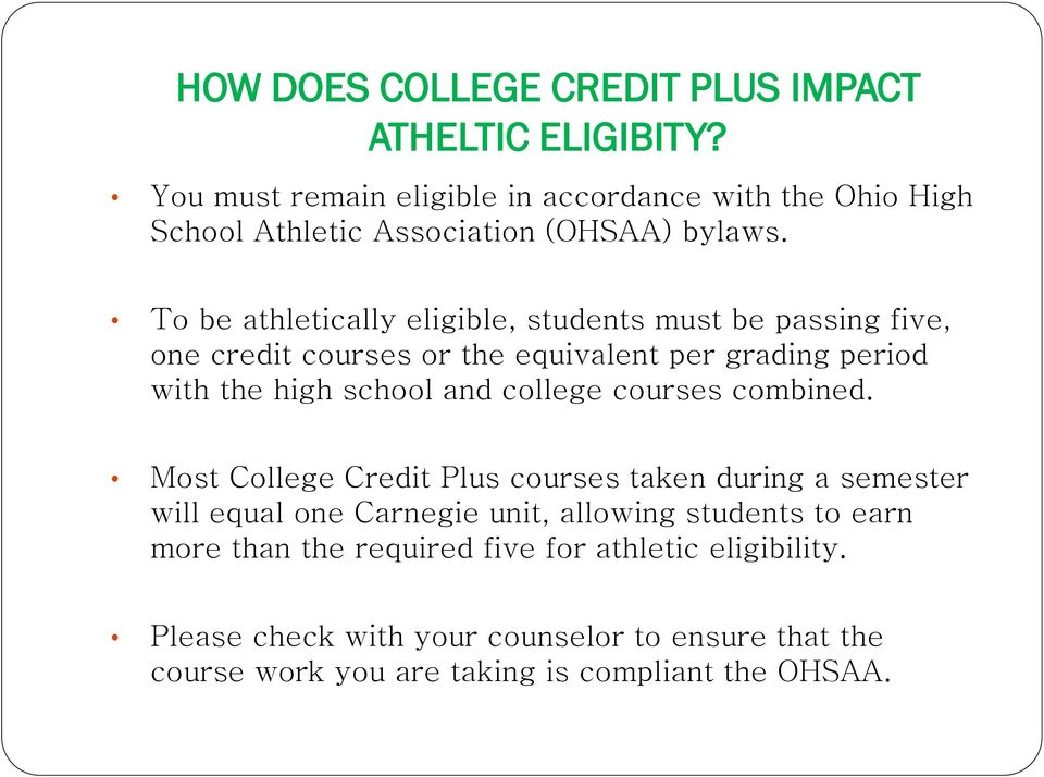 To be athletically eligible, students must be passing five, one credit courses or the equivalent per grading period with the high school and college