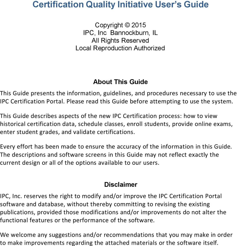This Guide describes aspects of the new IPC Certification process: how to view historical certification data, schedule classes, enroll students, provide online exams, enter student grades, and