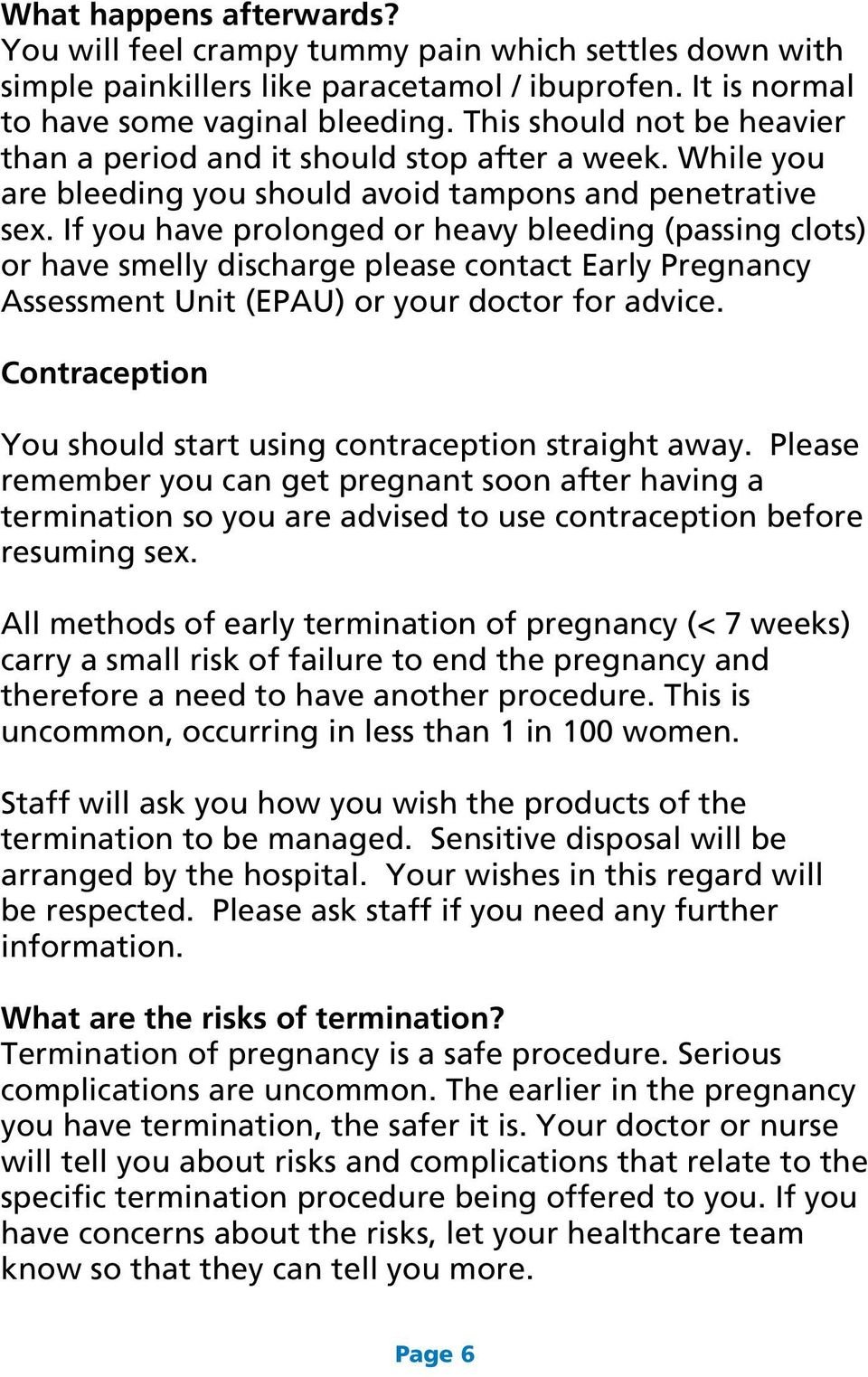If you have prolonged or heavy bleeding (passing clots) or have smelly discharge please contact Early Pregnancy Assessment Unit (EPAU) or your doctor for advice.