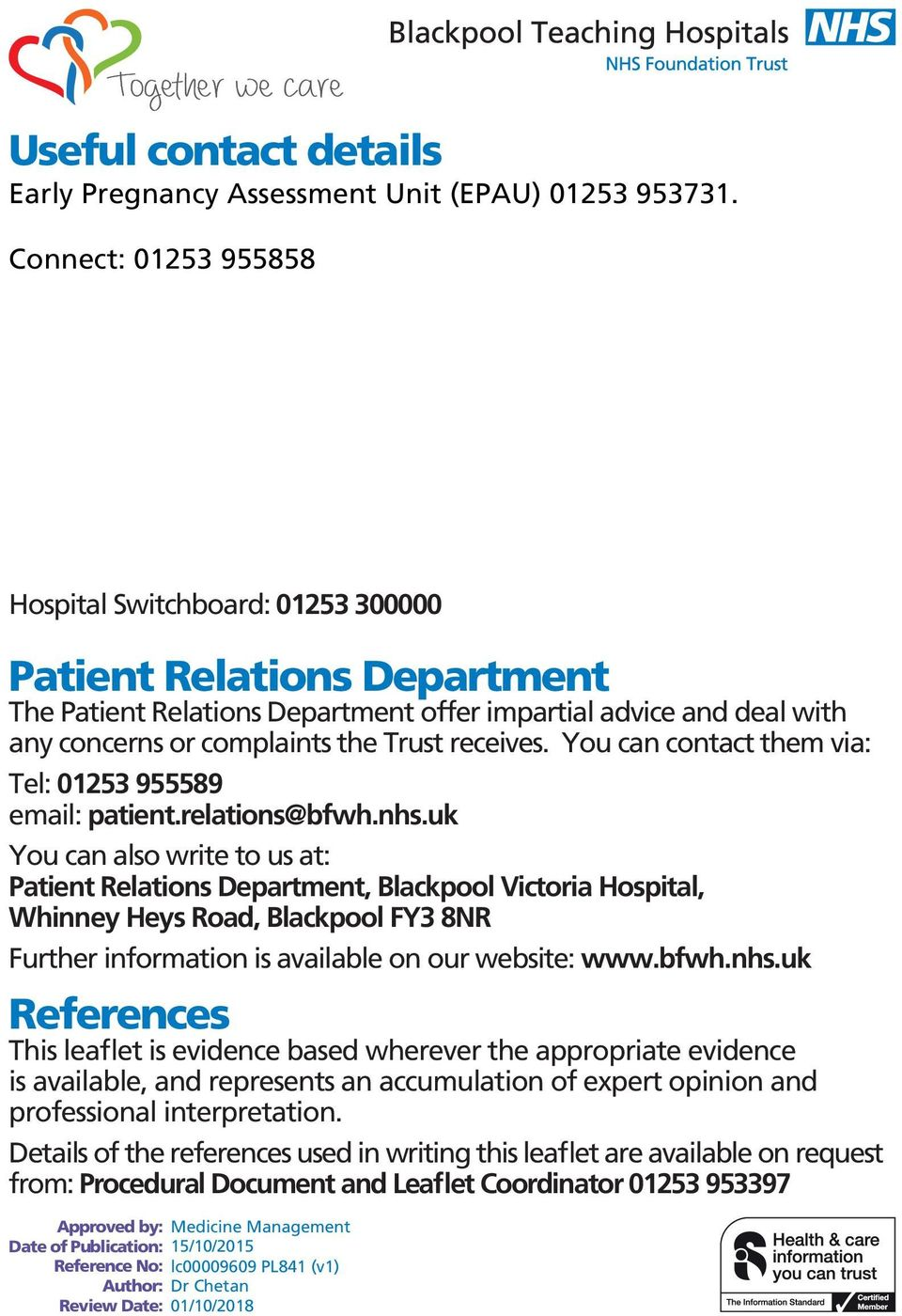 receives. You can contact them via: Tel: 01253 955589 email: patient.relations@bfwh.nhs.