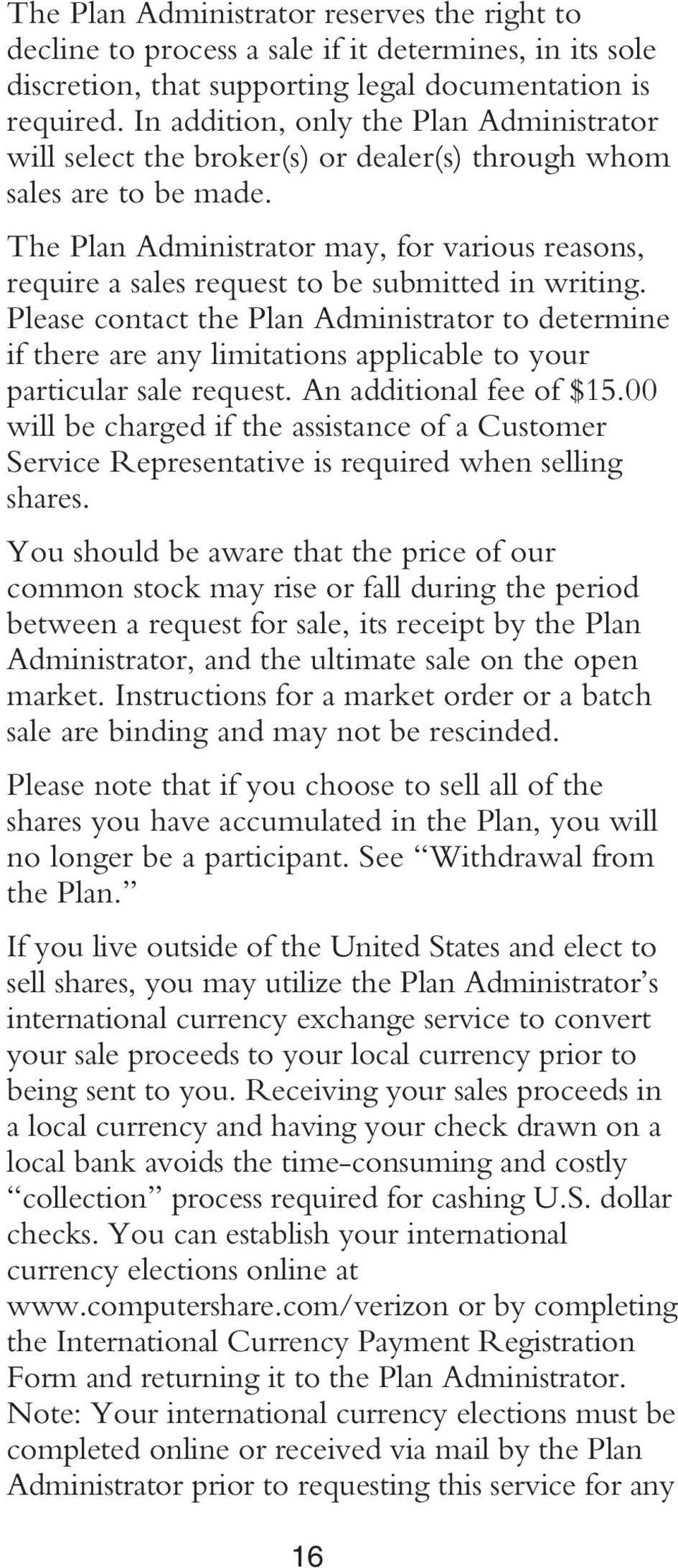 The Plan Administrator may, for various reasons, require a sales request to be submitted in writing.