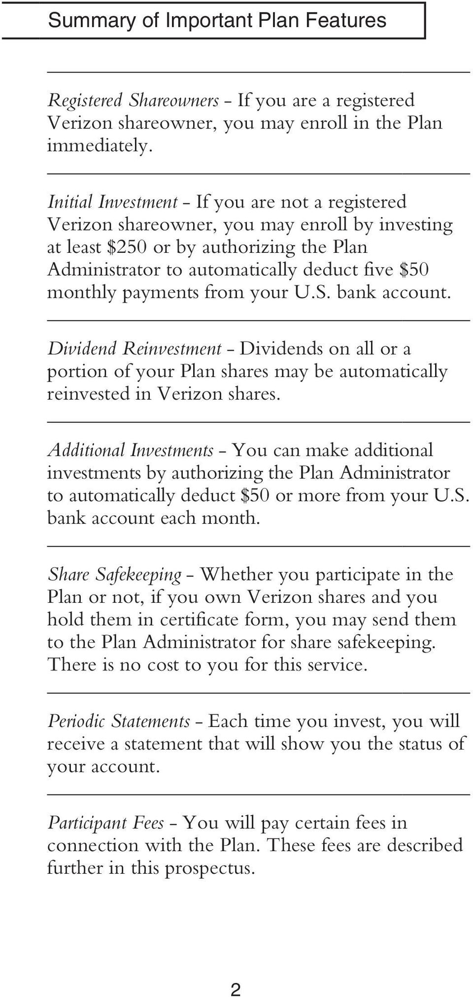 payments from your U.S. bank account. Dividend Reinvestment - Dividends on all or a portion of your Plan shares may be automatically reinvested in Verizon shares.