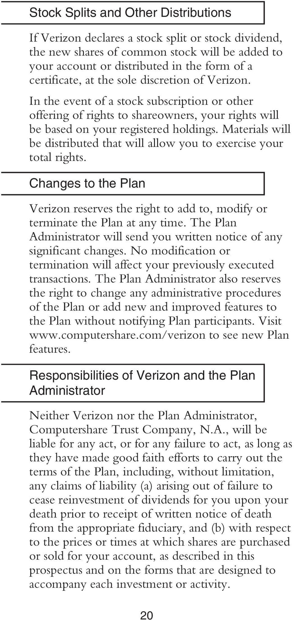 Materials will be distributed that will allow you to exercise your total rights. Changes to the Plan Verizon reserves the right to add to, modify or terminate the Plan at any time.