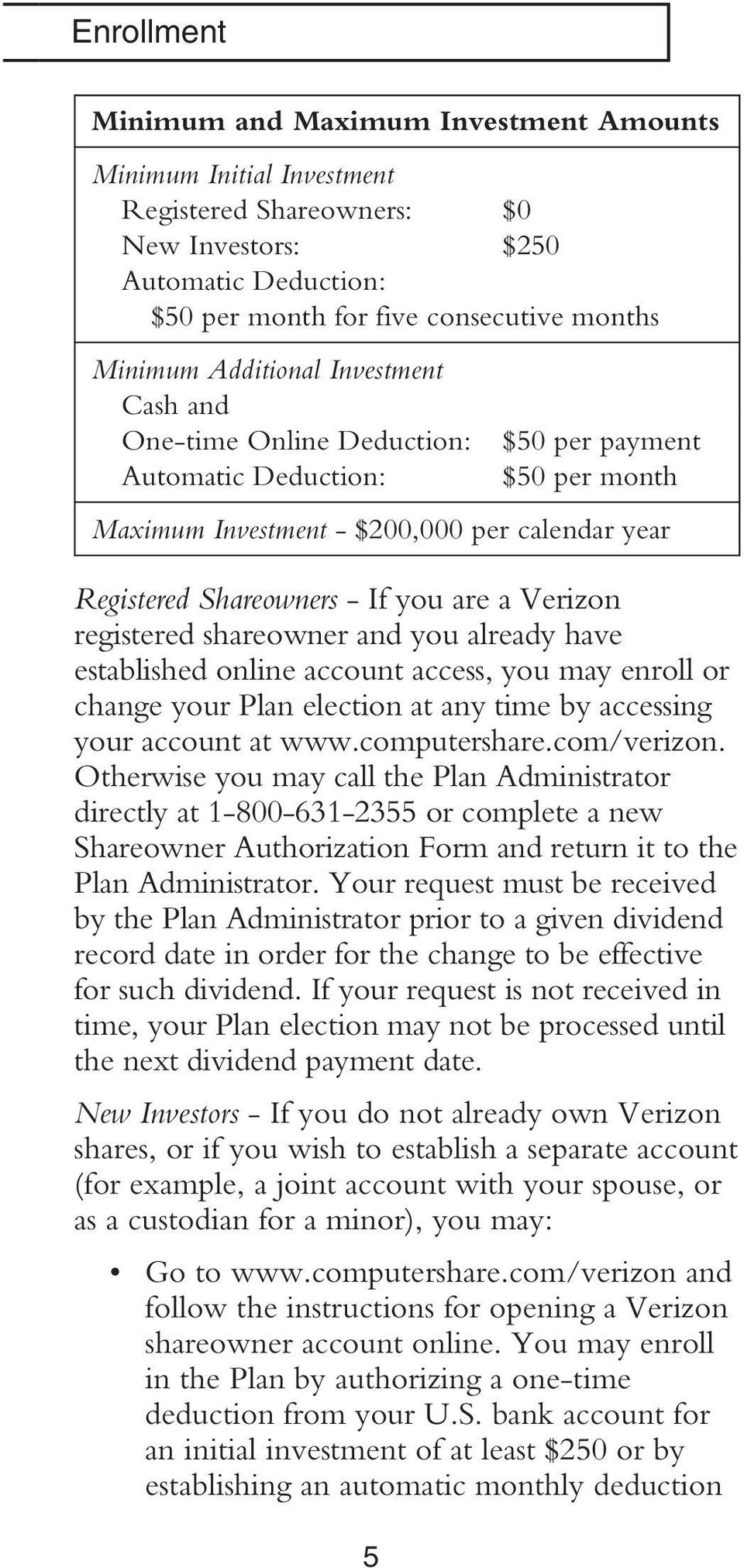 Verizon registered shareowner and you already have established online account access, you may enroll or change your Plan election at any time by accessing your account at www.computershare.