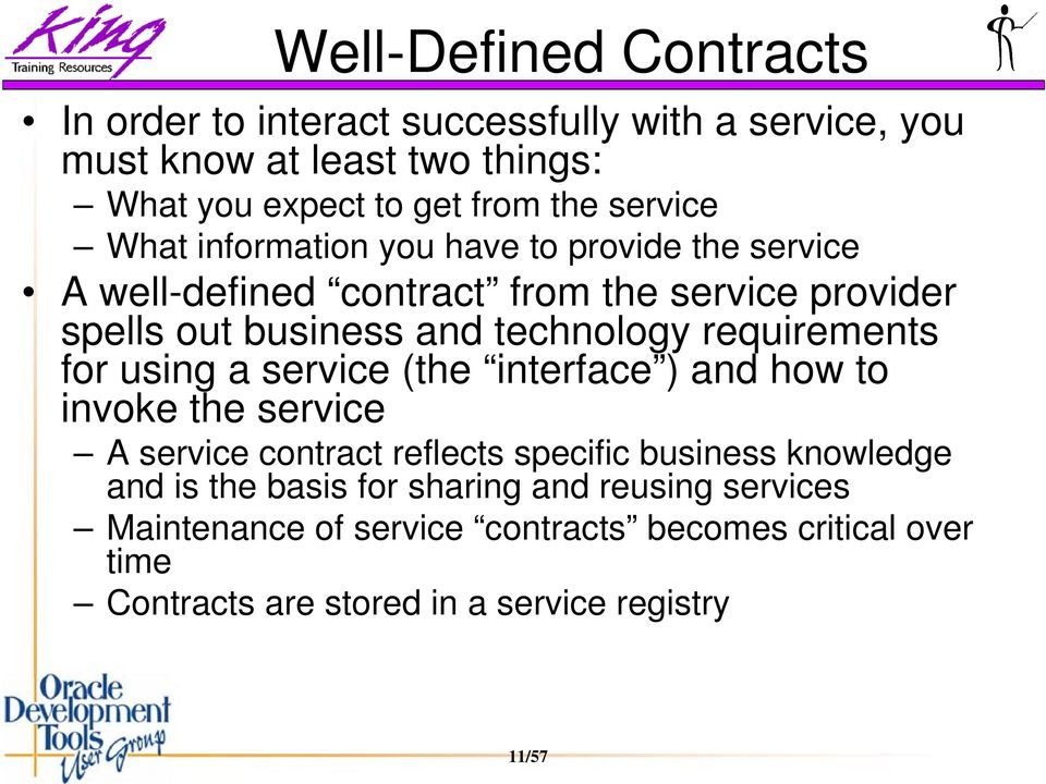 requirements for using a service (the interface ) and how to invoke the service A service contract reflects specific business knowledge and is