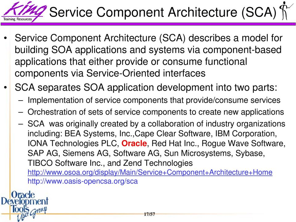sets of service components to create new applications SCA was originally created by a collaboration of industry organizations including: BEA Systems, Inc.