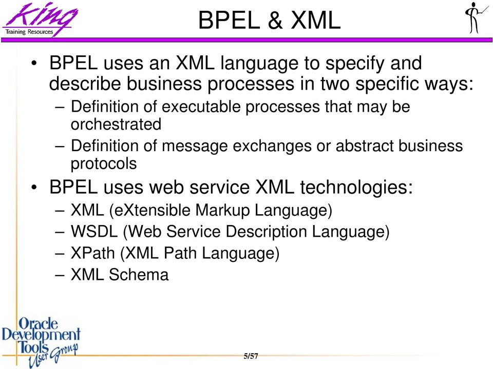 message exchanges or abstract business protocols BPEL uses web service XML technologies: XML