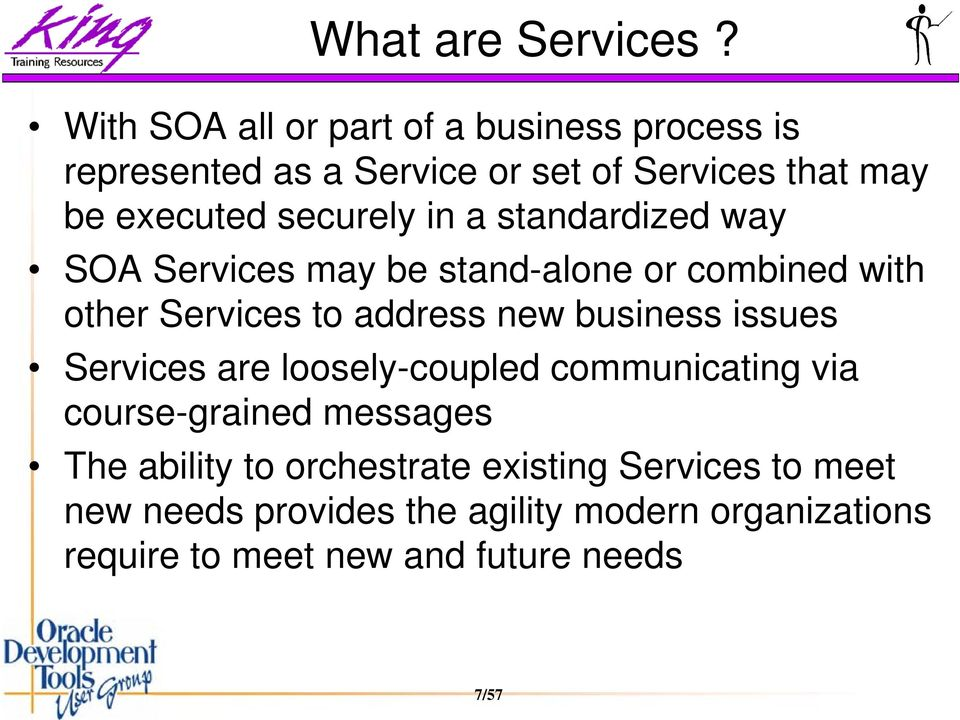 securely in a standardized way SOA Services may be stand-alone or combined with other Services to address new business