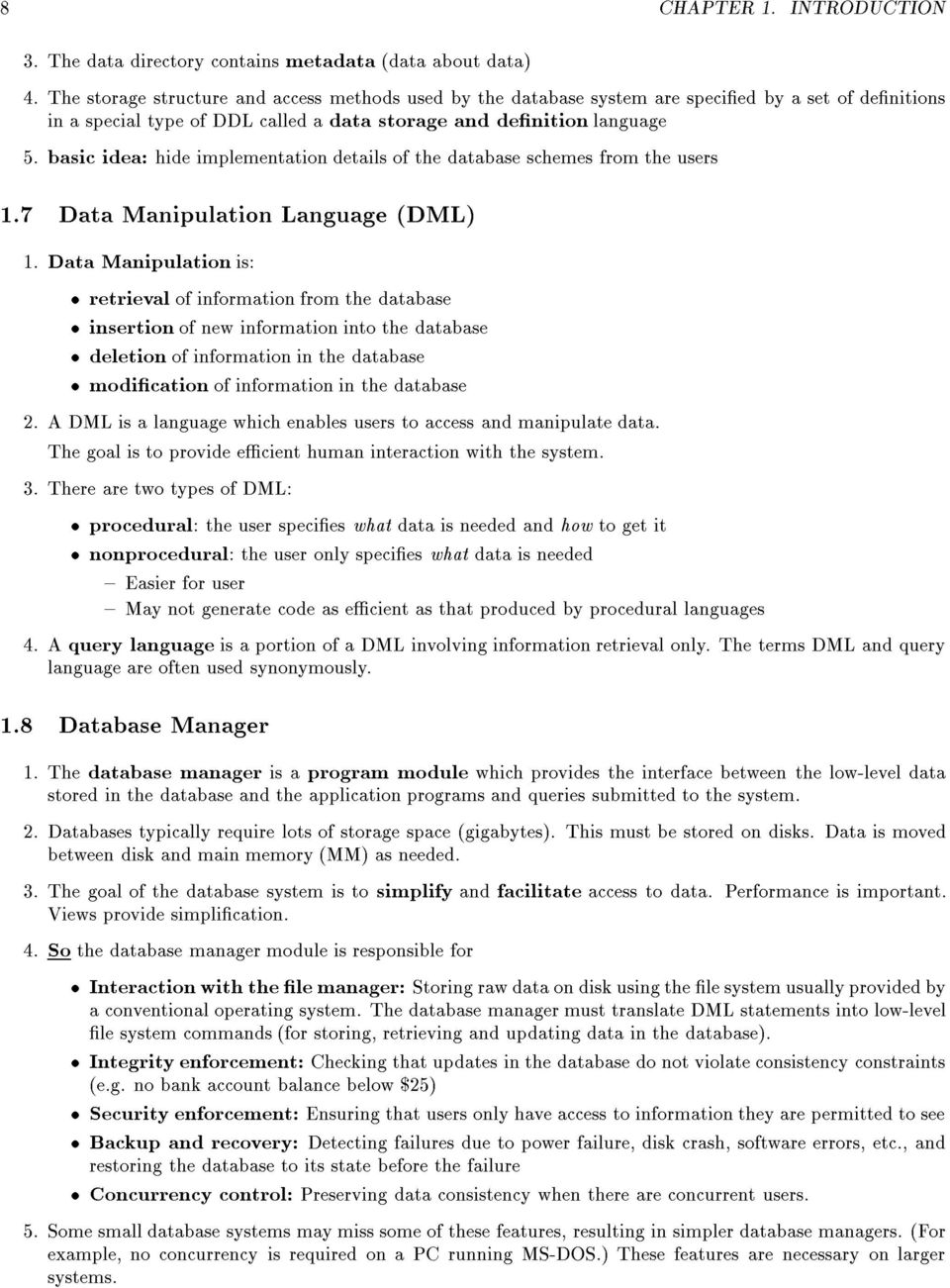 basic idea: hide implementation details of the database schemes from the users 1.7 Data Manipulation Language èdmlè 1.