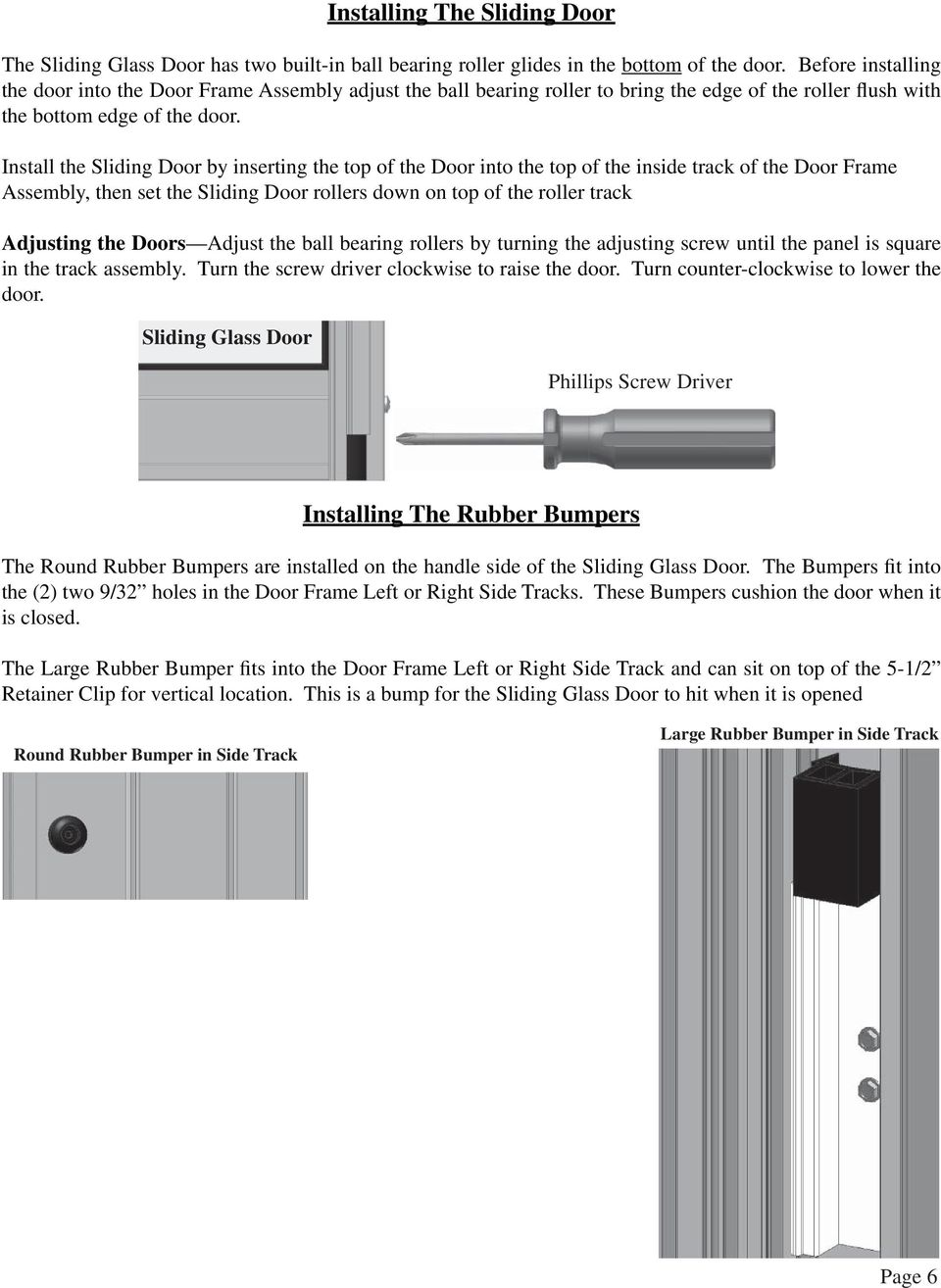 Install the Sliding Door by inserting the top of the Door into the top of the inside track of the Door Frame Assembly, then set the Sliding Door rollers down on top of the roller track Adjusting the