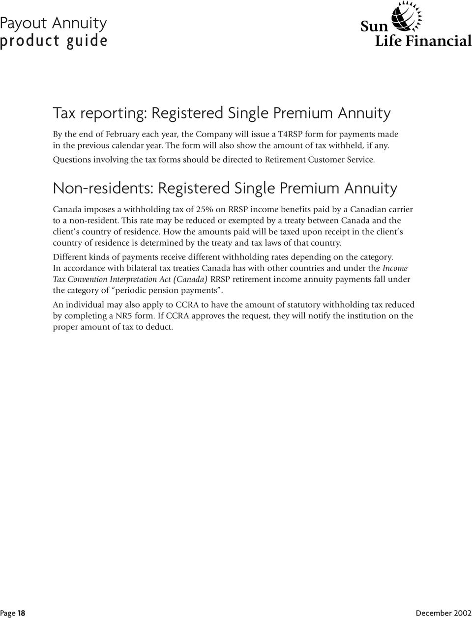 Non-residents: Registered Single Premium Annuity Canada imposes a withholding tax of 25% on RRSP income benefits paid by a Canadian carrier to a non-resident.