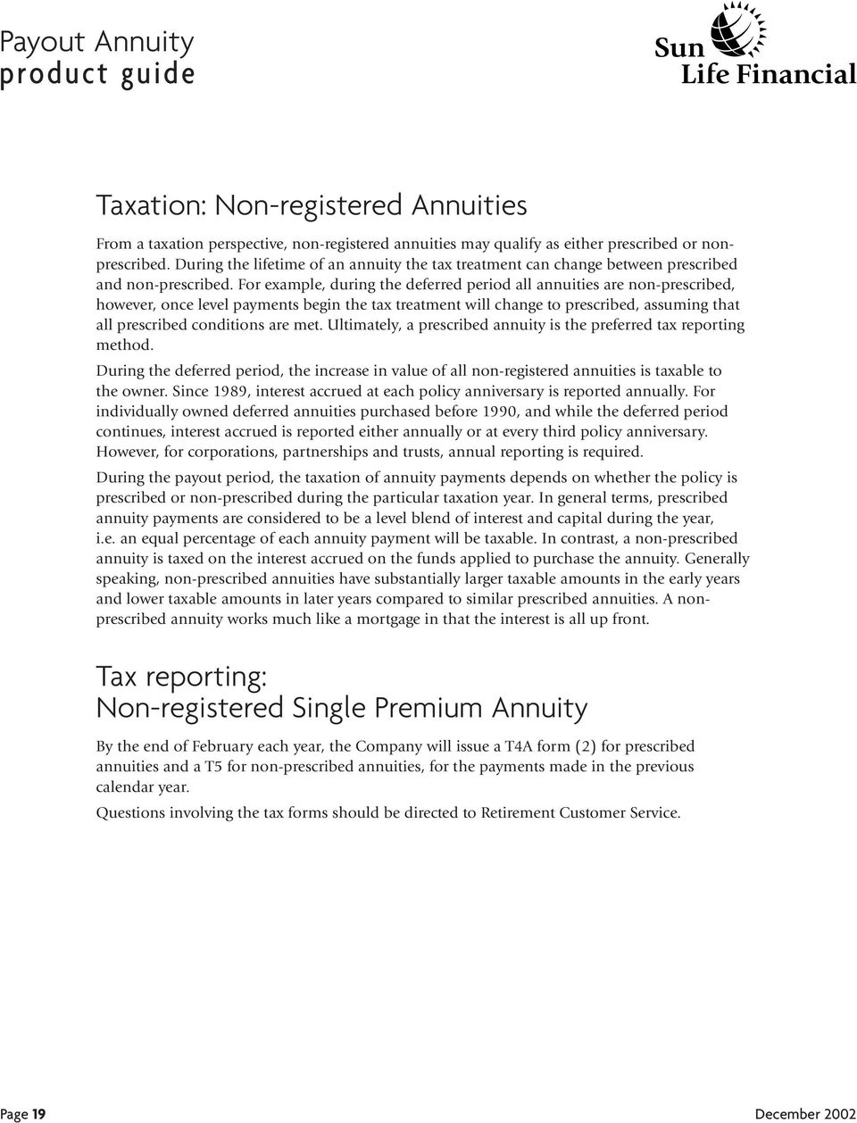 For example, during the deferred period all annuities are non-prescribed, however, once level payments begin the tax treatment will change to prescribed, assuming that all prescribed conditions are