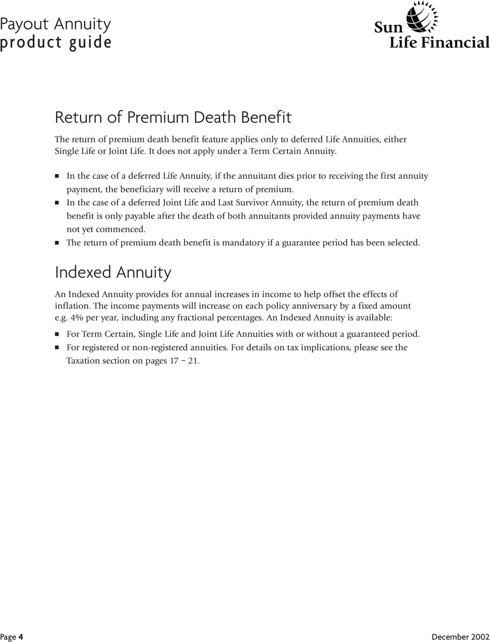 In the case of a deferred Joint Life and Last Survivor Annuity, the return of premium death benefit is only payable after the death of both annuitants provided annuity payments have not yet commenced.