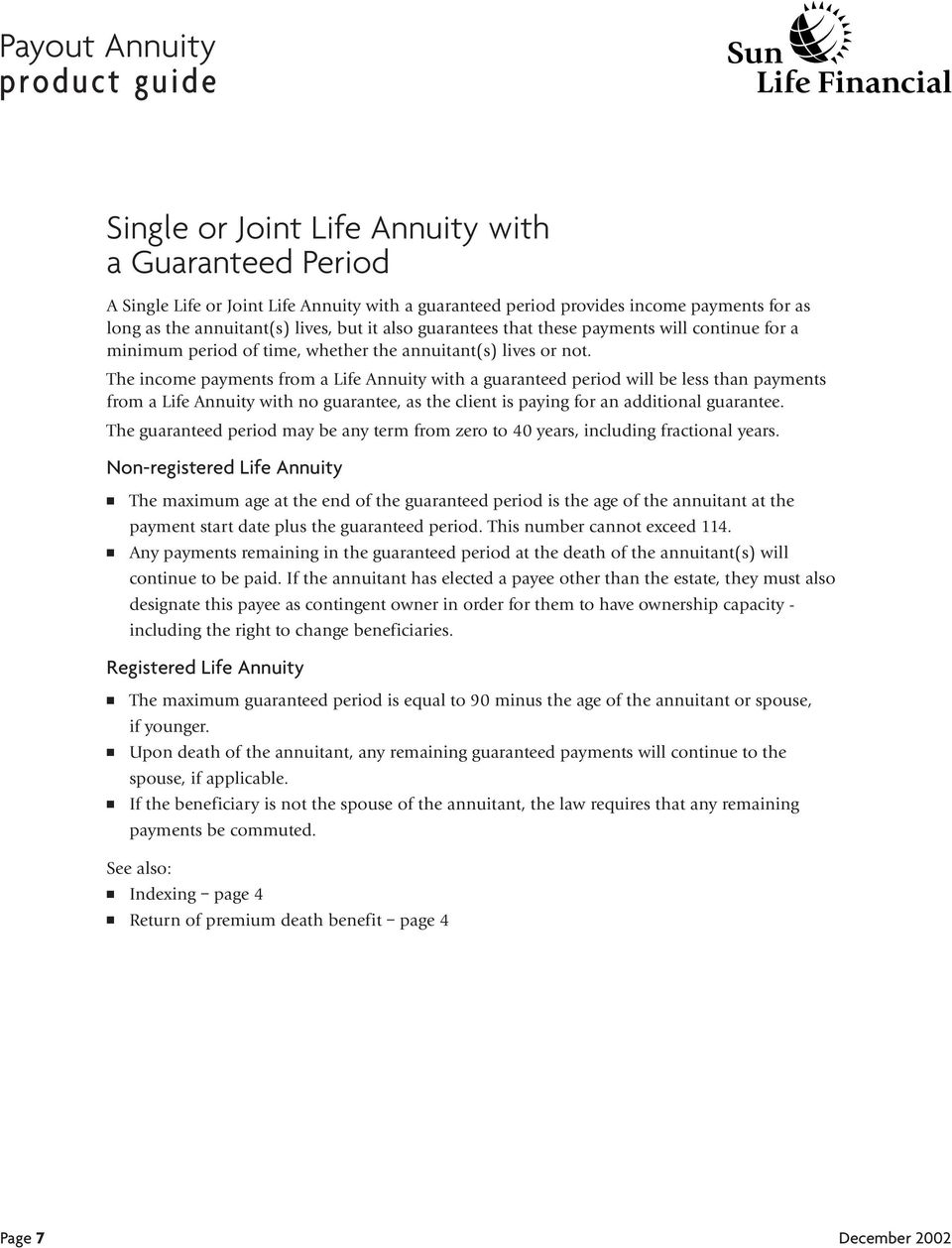 The income payments from a Life Annuity with a guaranteed period will be less than payments from a Life Annuity with no guarantee, as the client is paying for an additional guarantee.