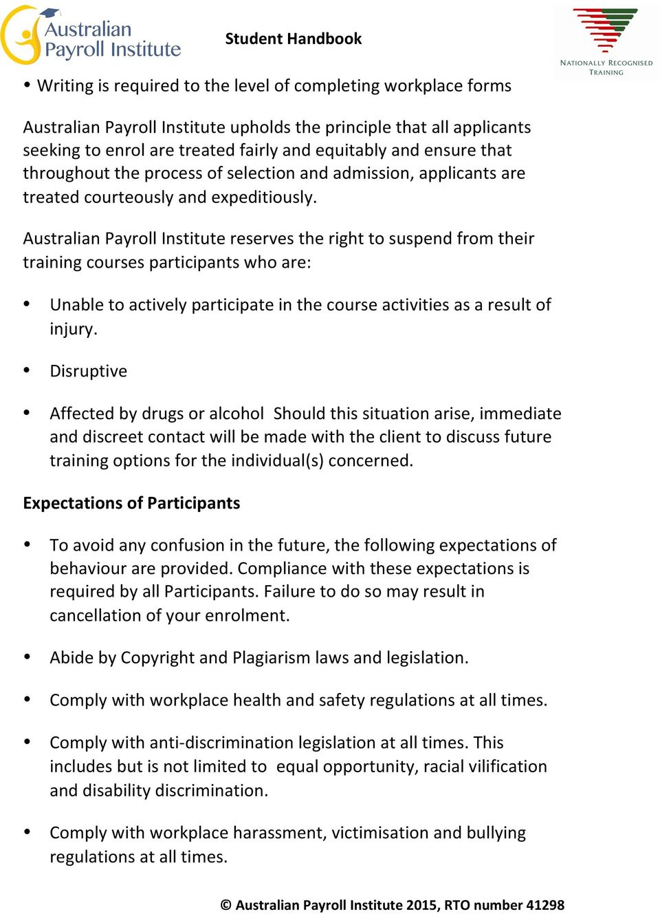 Australian Payroll Institute reserves the right to suspend from their training courses participants who are: Unable to actively participate in the course activities as a result of injury.