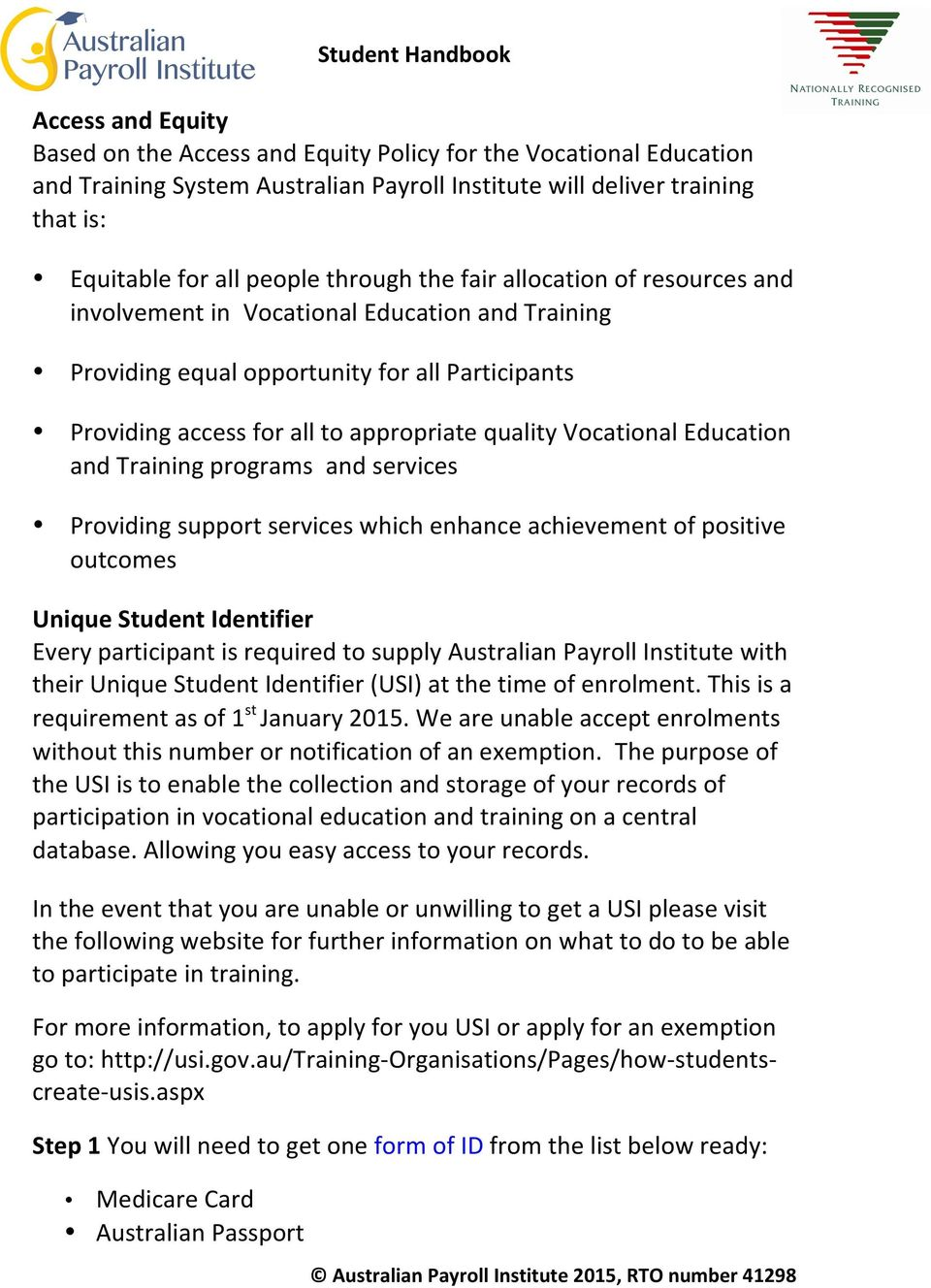 Education and Training programs and services Providing support services which enhance achievement of positive outcomes Unique Student Identifier Every participant is required to supply Australian