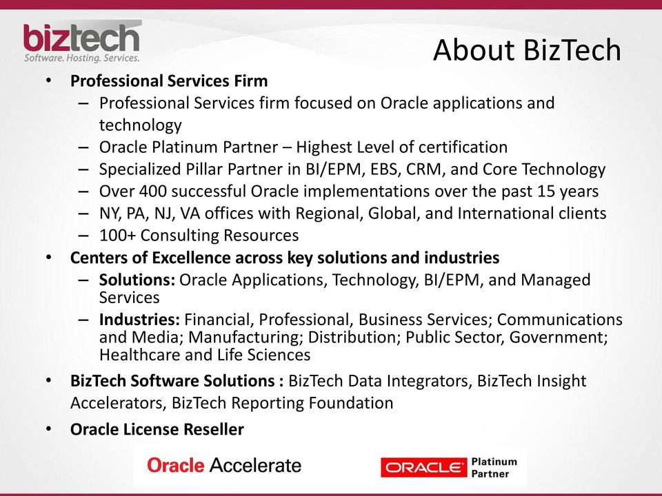 Excellence across key solutions and industries Solutions: Oracle Applications, Technology, BI/EPM, and Managed Services Industries: Financial, Professional, Business Services; Communications and