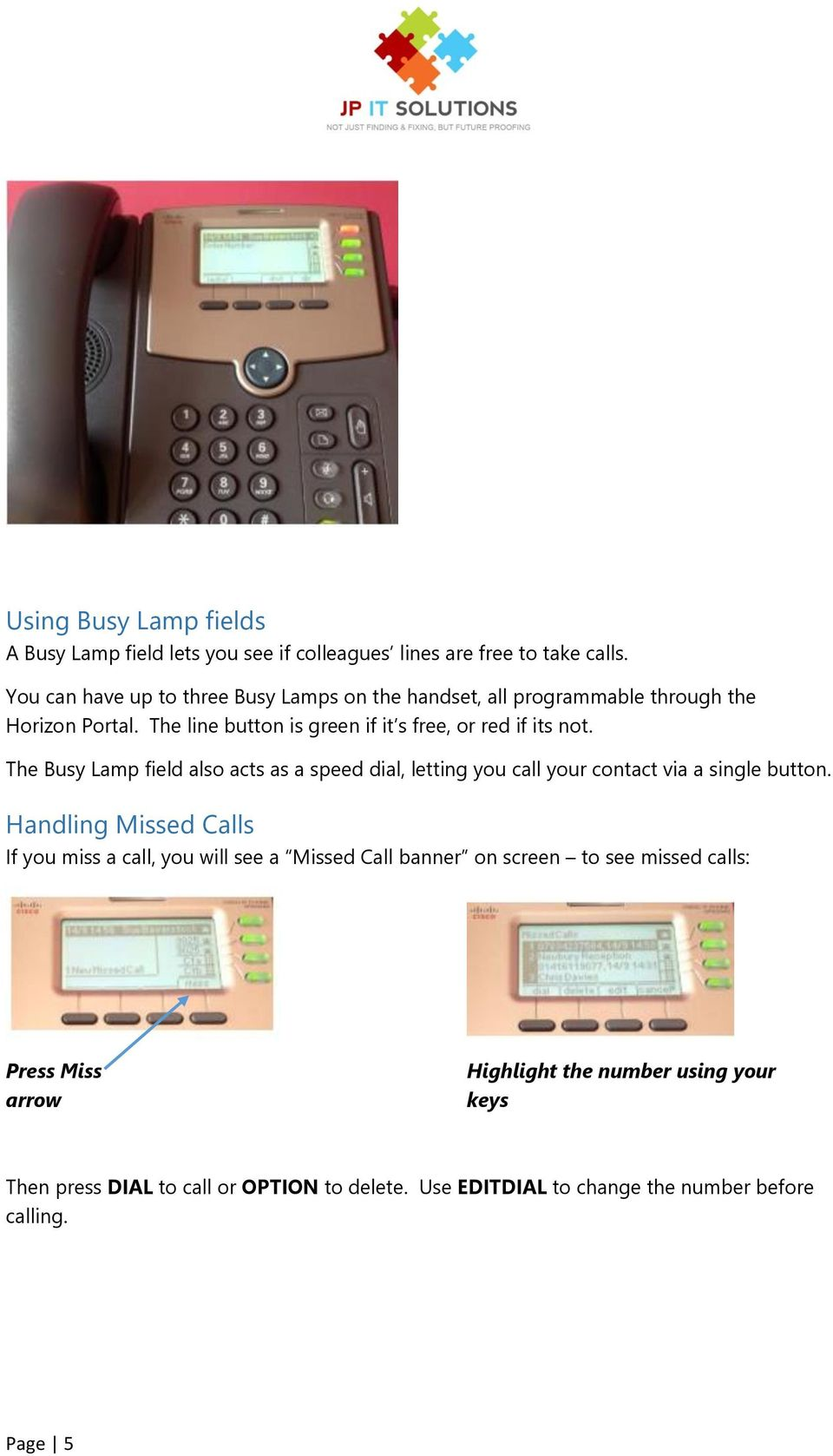 The Busy Lamp field also acts as a speed dial, letting you call your contact via a single button.