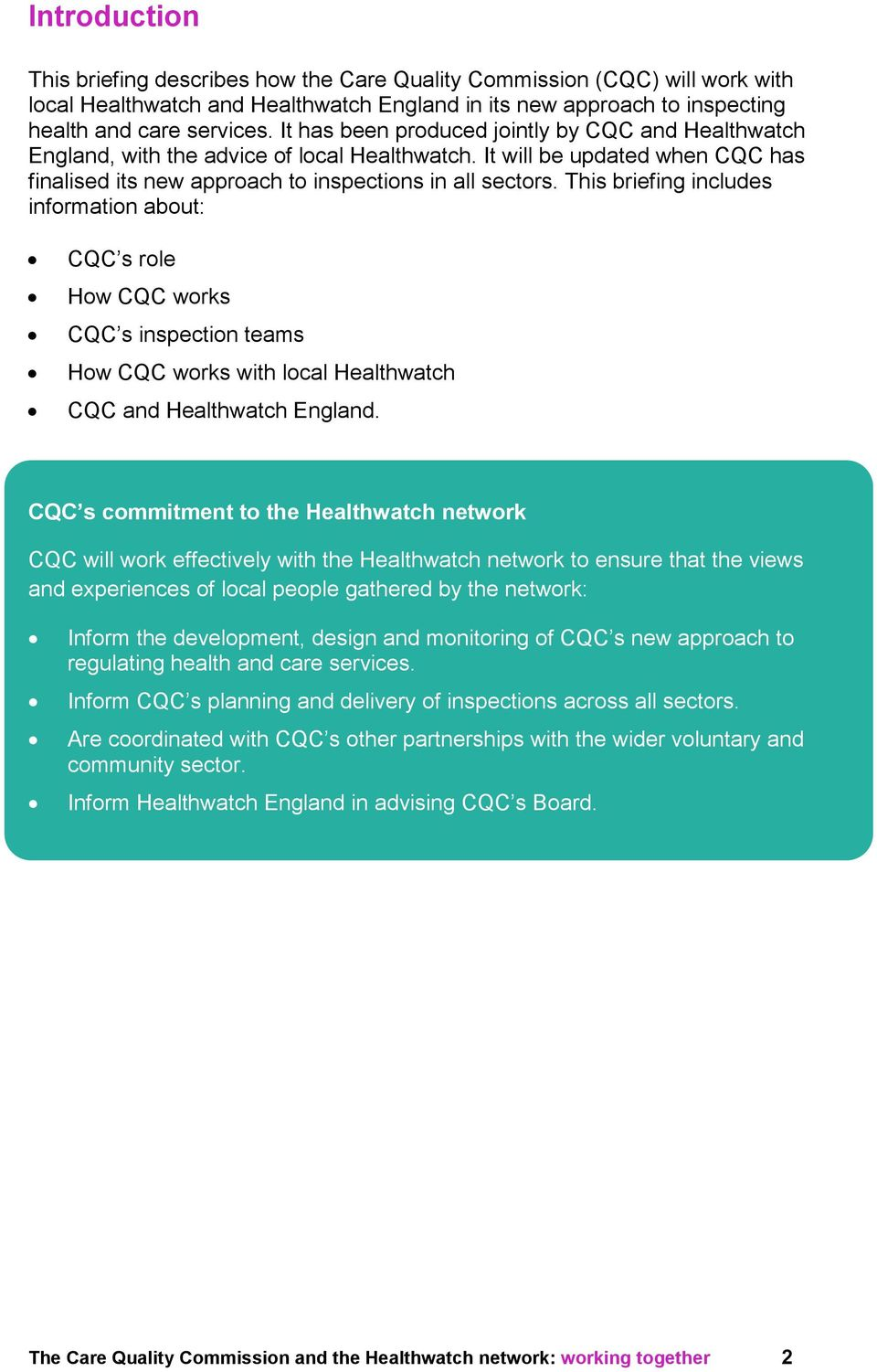 This briefing includes information about: CQC s role How CQC works CQC s inspection teams How CQC works with local Healthwatch CQC and Healthwatch England.