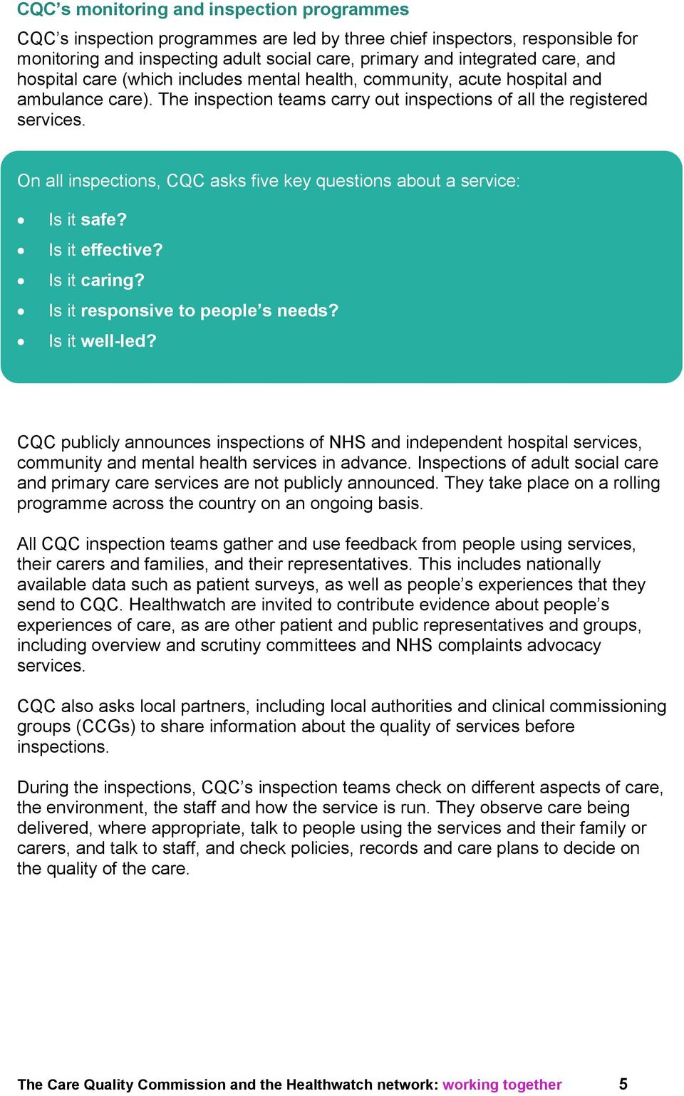 On all inspections, CQC asks five key questions about a service: Is it safe? Is it effective? Is it caring? Is it responsive to people s needs? Is it well-led?