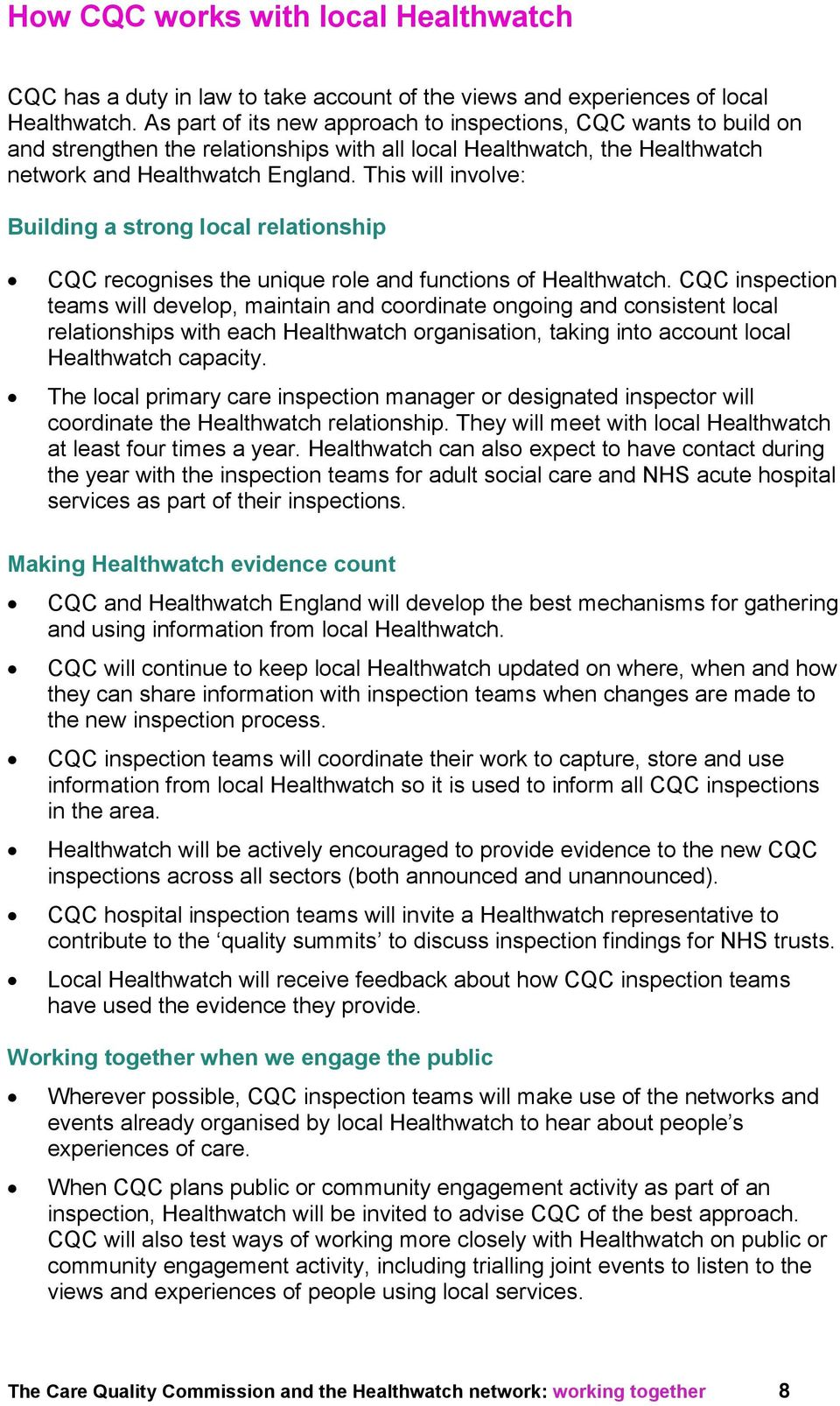 This will involve: Building a strong local relationship CQC recognises the unique role and functions of Healthwatch.