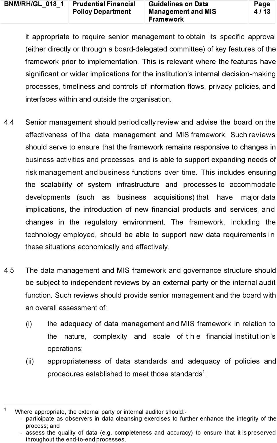 and interfaces within and outside the organisation. 4.4 Senior management should periodically review and advise the board on the effectiveness of the data management and MIS framework.
