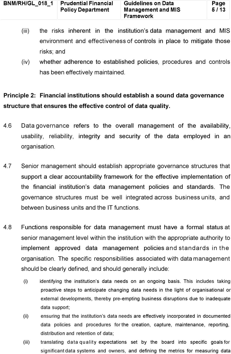 Principle 2: Financial institutions should establish a sound data governance structure that ensures the effective control of data quality. 4.
