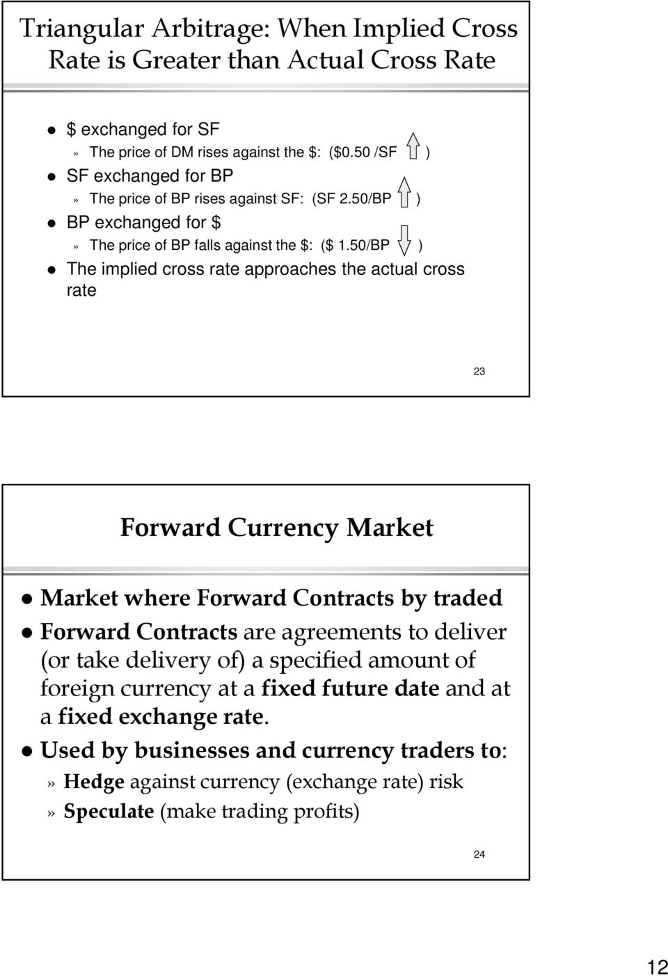 50/BP ) The implied cross rate approaches the actual cross rate 23 Forward Currency Market Market where Forward Contracts by traded Forward Contracts are agreements to