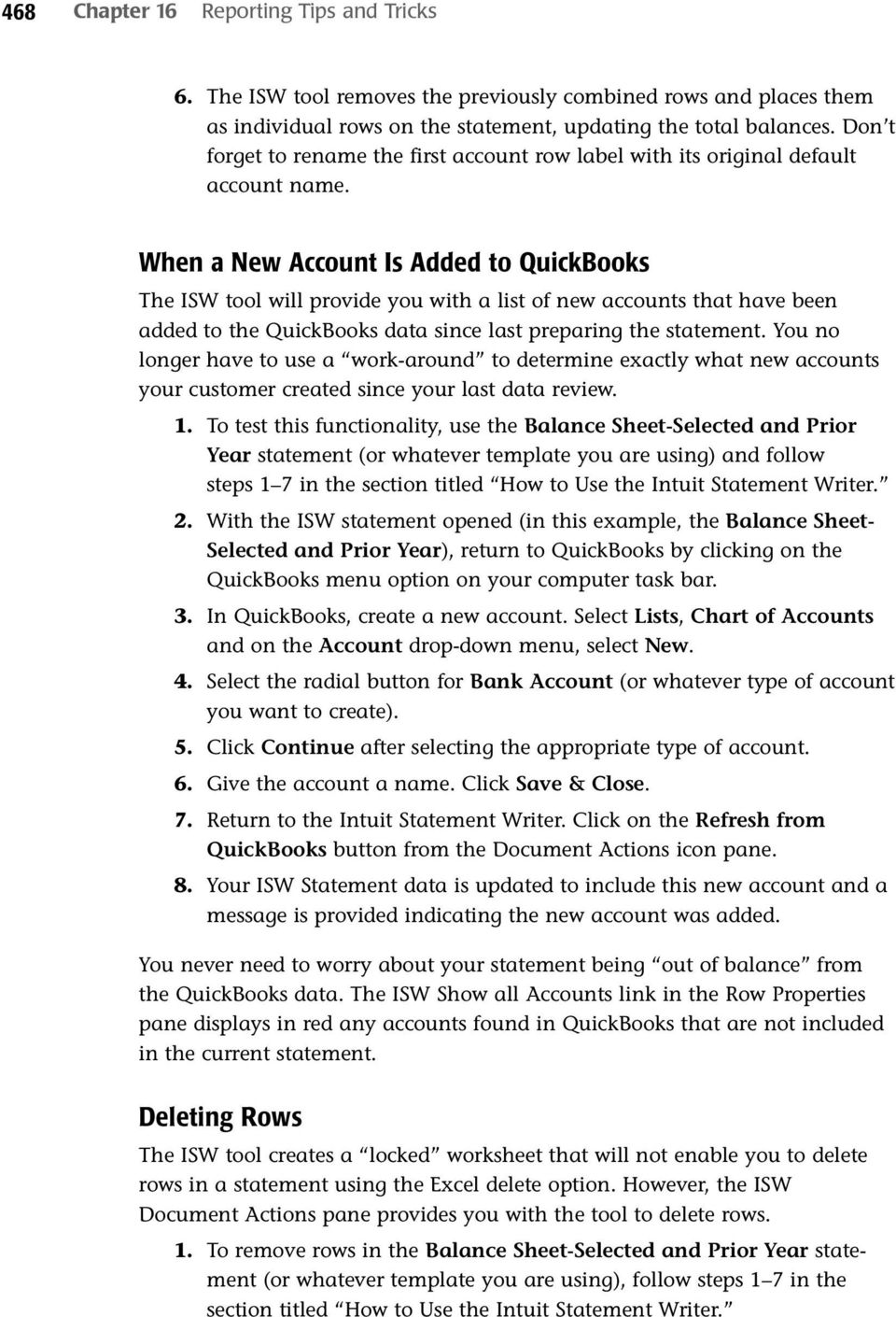 When a New Account Is Added to QuickBooks The ISW tool will provide you with a list of new accounts that have been added to the QuickBooks data since last preparing the statement.