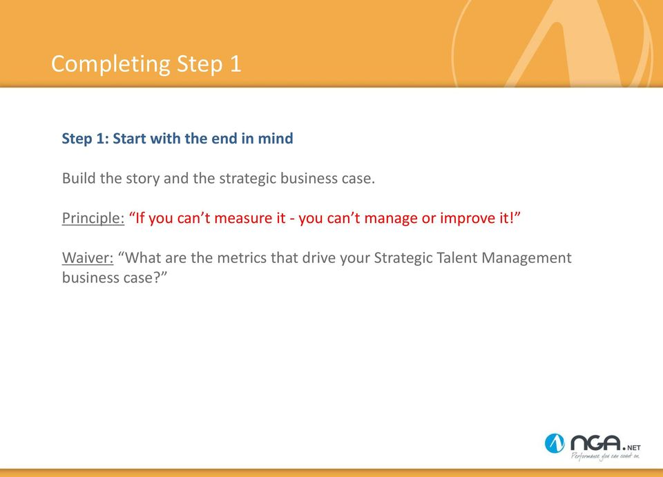 Principle: If you can t measure it - you can t manage or improve it!