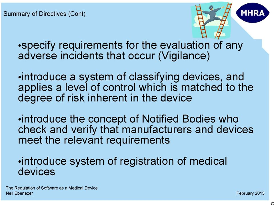 the degree of risk inherent in the device introduce the concept of Notified Bodies who check and verify