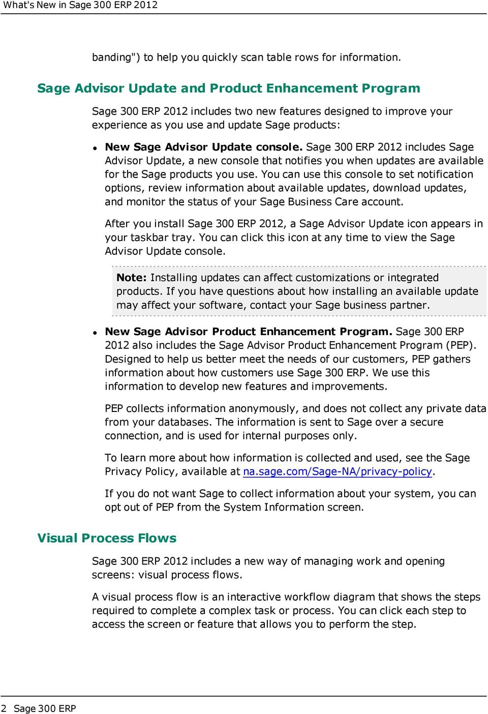 console. Sage 300 ERP 2012 includes Sage Advisor Update, a new console that notifies you when updates are available for the Sage products you use.