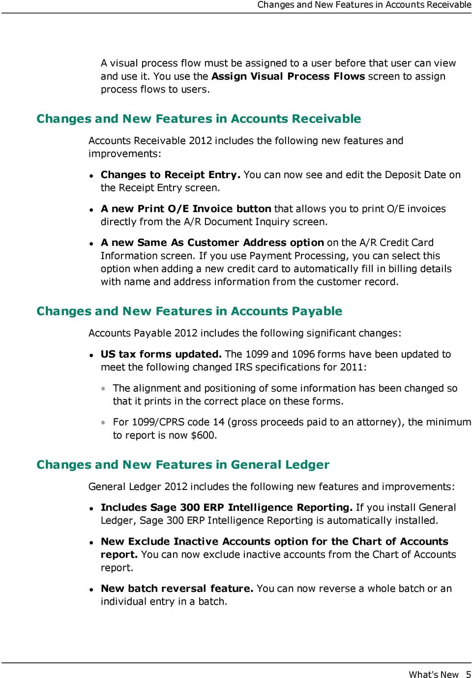 Changes and New Features in Accounts Receivable Accounts Receivable 2012 includes the following new features and improvements: Changes to Receipt Entry.