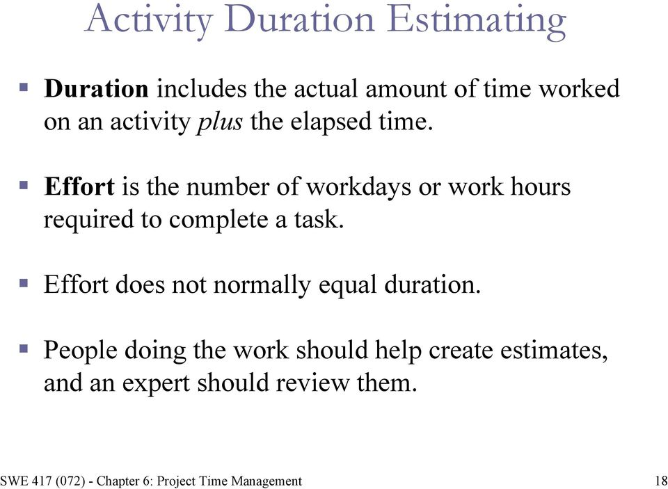 Effort is the number of workdays or work hours required to complete a task.