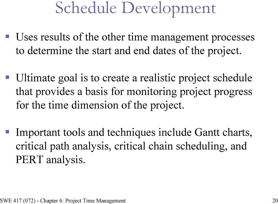 Ultimate goal is to create a realistic project schedule that provides a basis for monitoring