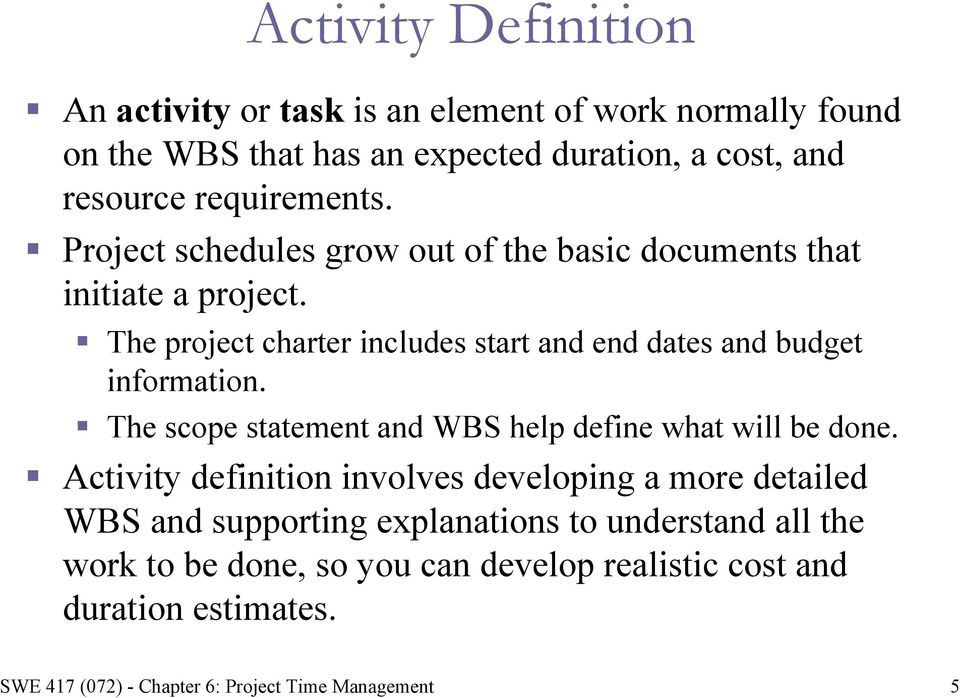 The project charter includes start and end dates and budget information. The scope statement and WBS help define what will be done.