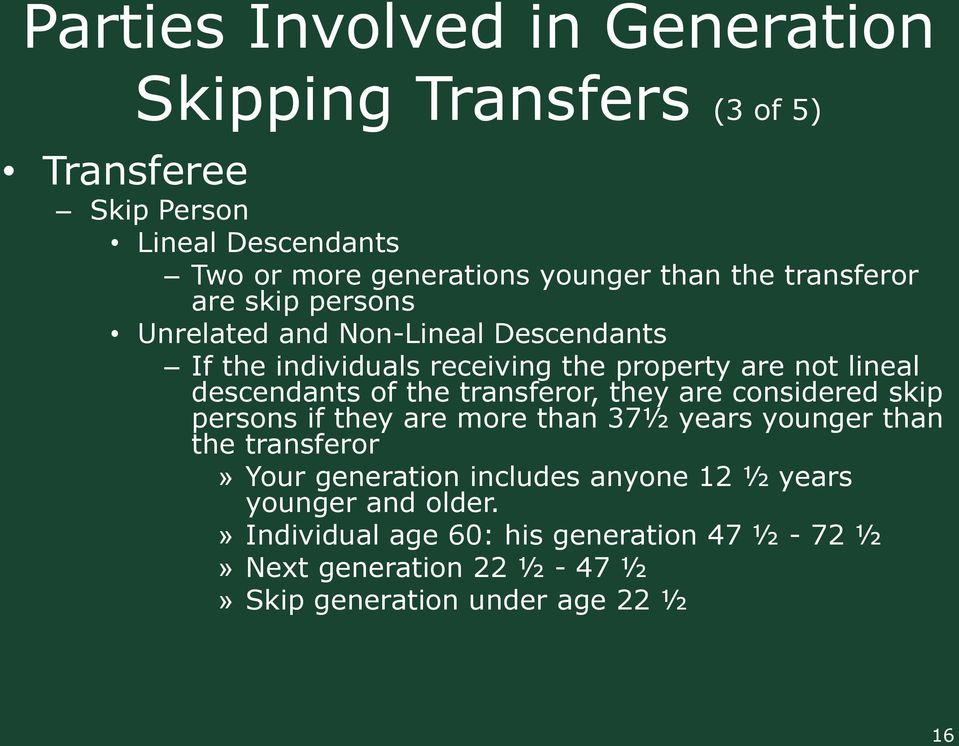 the transferor, they are considered skip persons if they are more than 37½ years younger than the transferor» Your generation includes