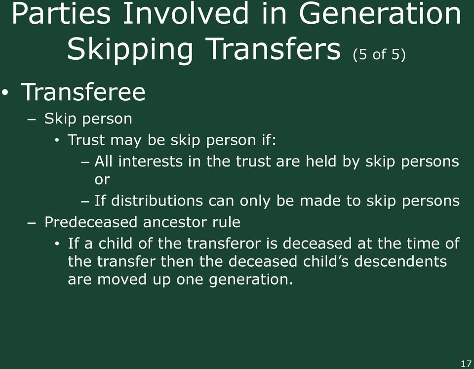 only be made to skip persons Predeceased ancestor rule If a child of the transferor is