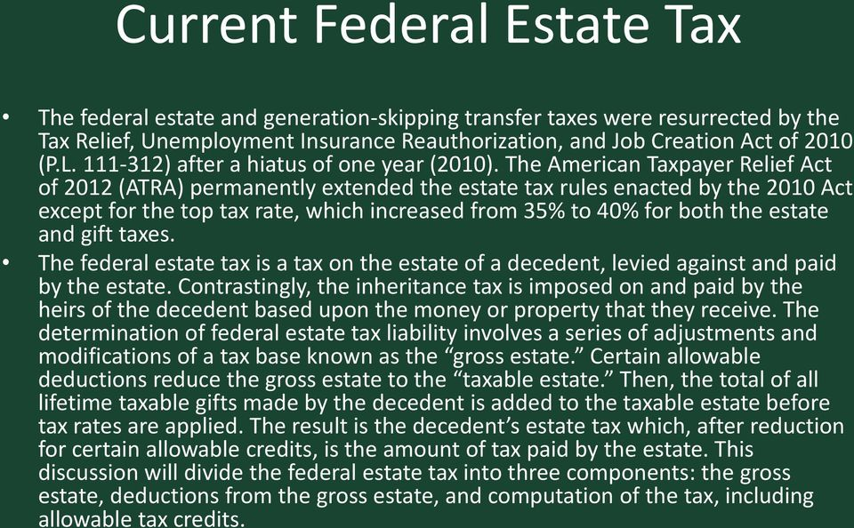 The American Taxpayer Relief Act of 2012 (ATRA) permanently extended the estate tax rules enacted by the 2010 Act except for the top tax rate, which increased from 35% to 40% for both the estate and