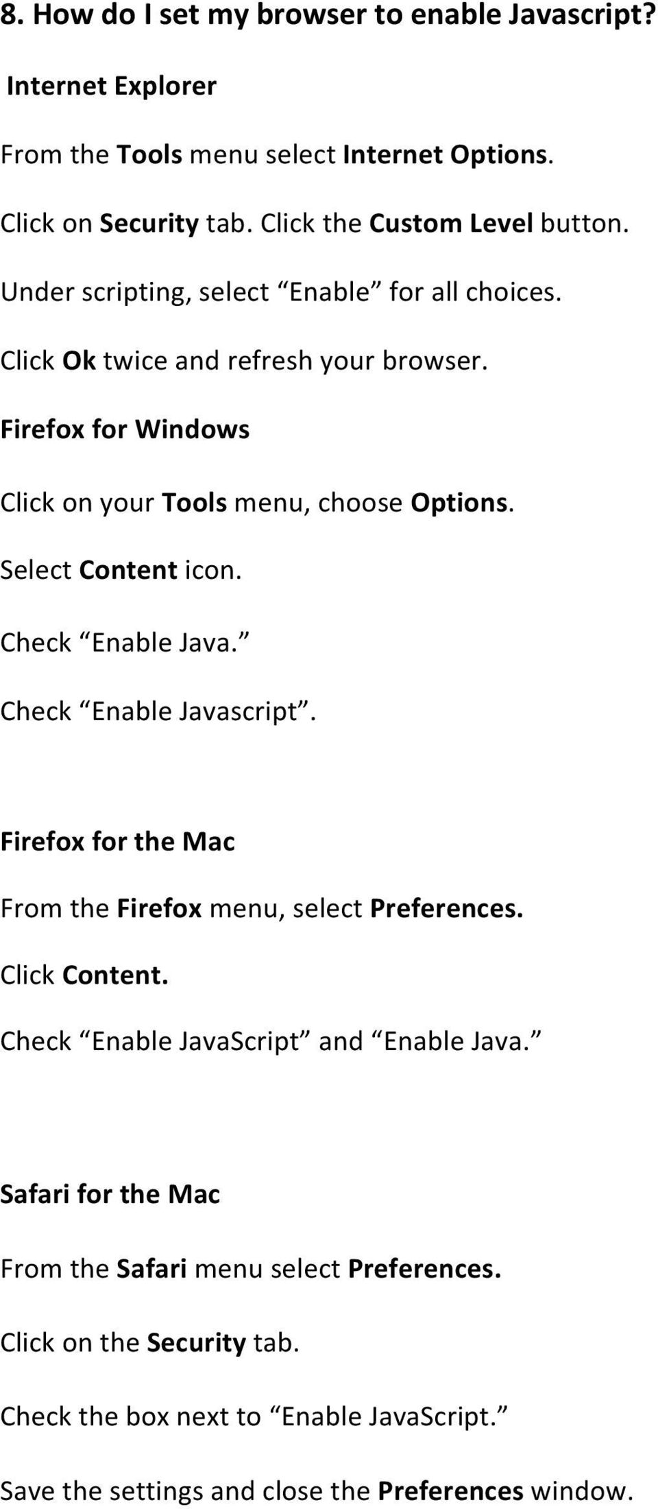 Select Content icon. Check Enable Java. Check Enable Javascript. Firefox for the Mac From the Firefox menu, select Preferences. Click Content.