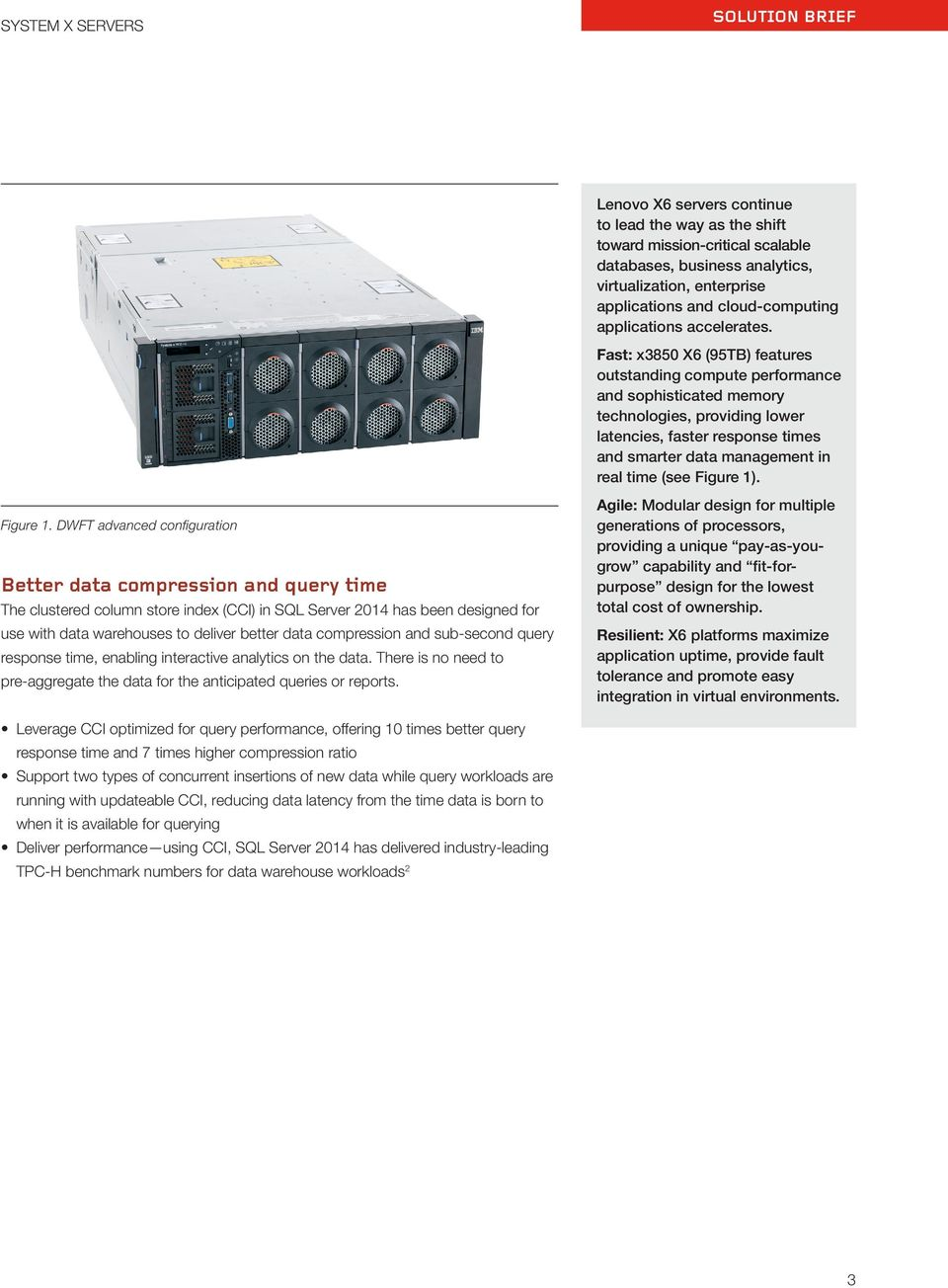 Fast: x3850 X6 (95TB) features outstanding compute performance and sophisticated memory technologies, providing lower latencies, faster response times and smarter data management in real time (see