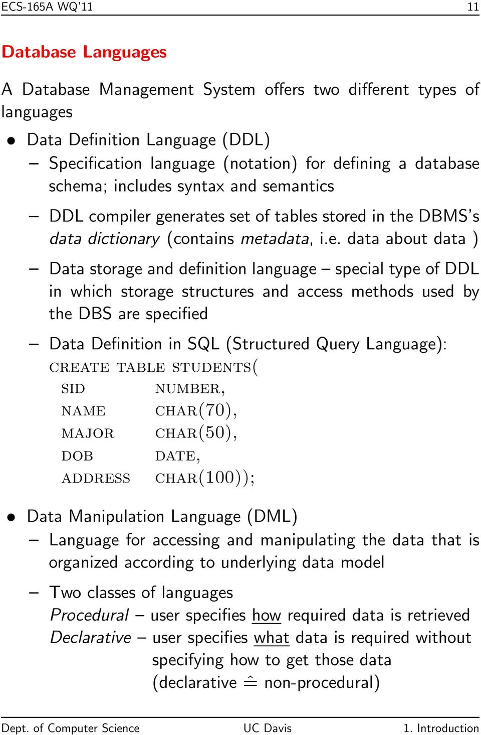 type of DDL in which storage structures and access methods used by the DBS are specified Data Definition in SQL (Structured Query Language): create table students( sid number, name char(70), major