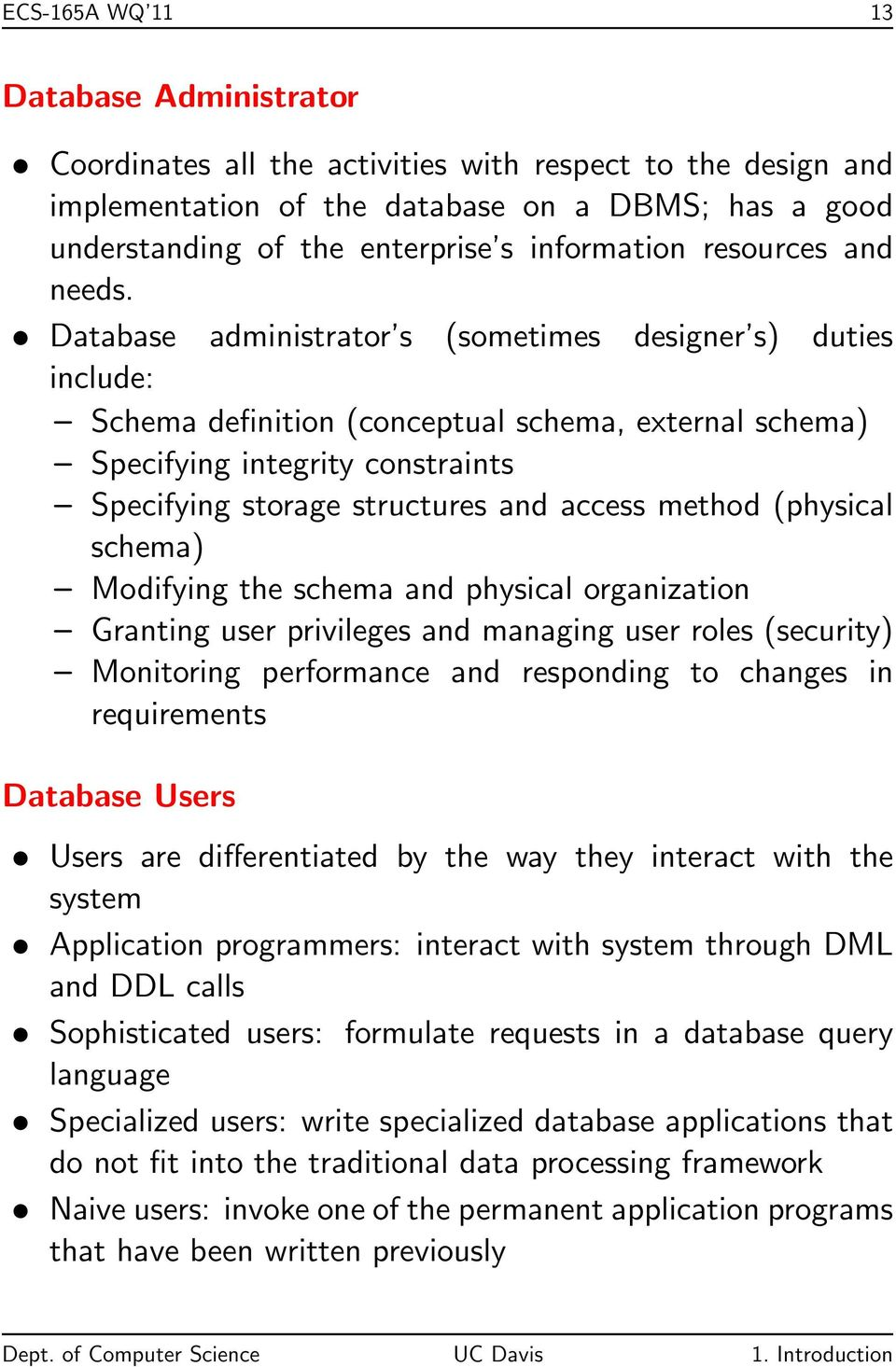 Database administrator s (sometimes designer s) duties include: Schema definition (conceptual schema, external schema) Specifying integrity constraints Specifying storage structures and access method