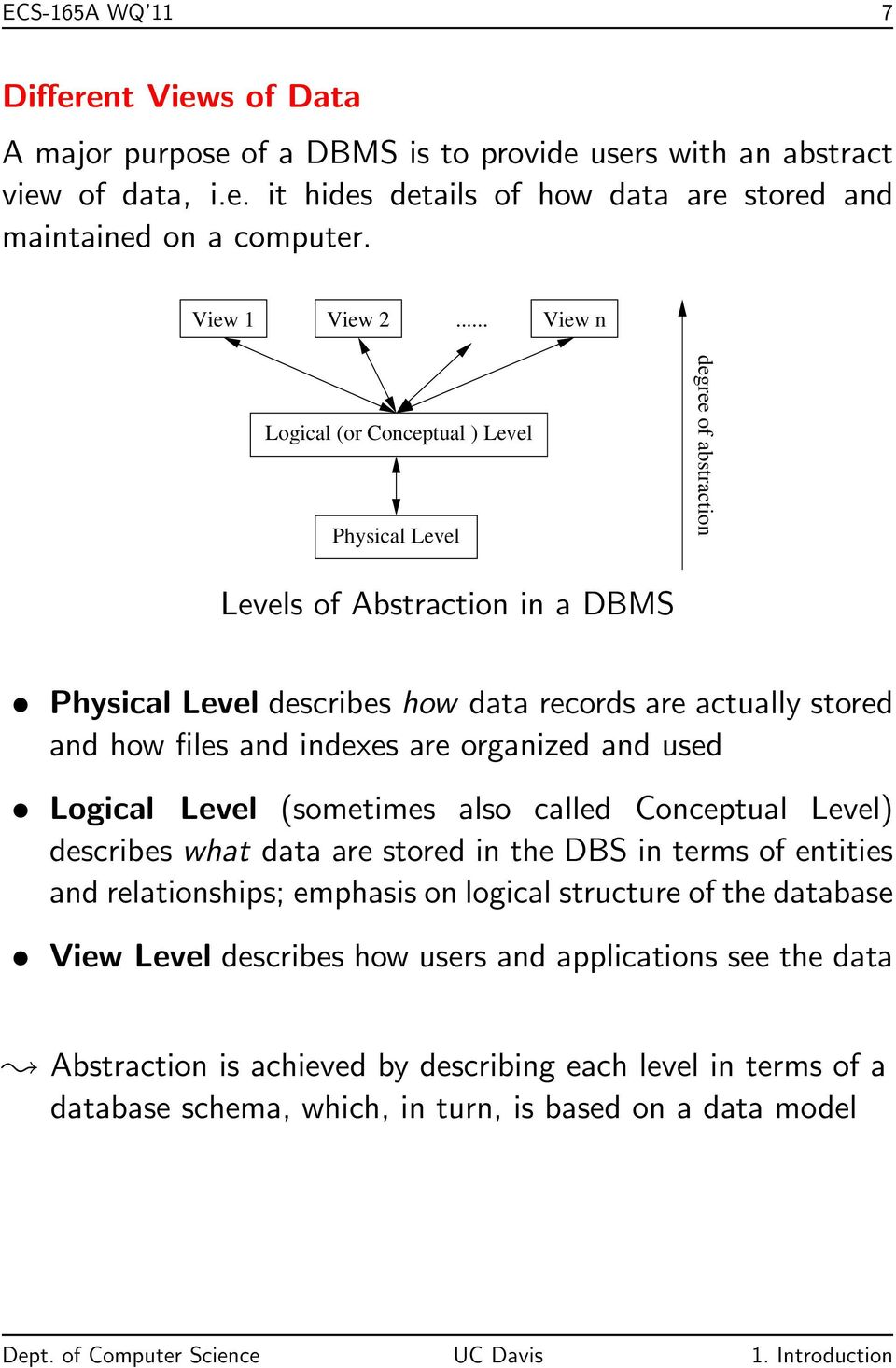 .. View n Logical (or Conceptual ) Level Physical Level degree of abstraction Levels of Abstraction in a DBMS Physical Level describes how data records are actually stored and how files and indexes