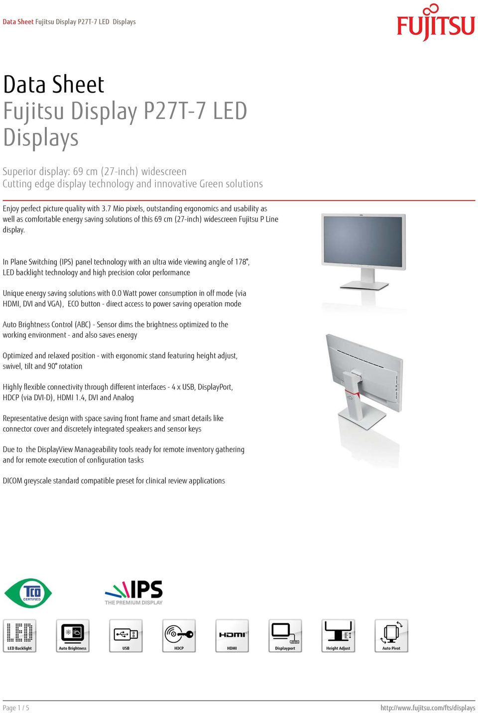 In Plane Switching (IPS) panel technology with an ultra wide viewing angle of 178, LED backlight technology and high precision color performance Unique energy saving solutions with 0.